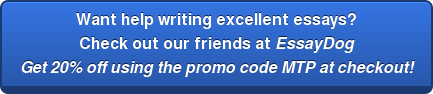 Want help writing excellent essays? Check out our friends at EssayDog Get 20% off using the promo code MTP at checkout!
